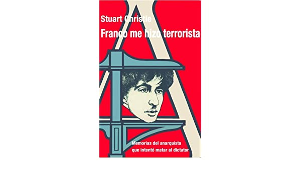 Amazon.com: FRANCO ME HIZO TERRORISTA eBook: Stuart Christie, Carlos ...
