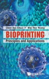 BIOPRINTING: PRINCIPLES AND APPLICATIONS (World Scientific 3D Printing)