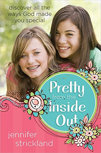 Pretty from the Inside Out: Discover All the Ways God Made You Special (Pretty Tweens)