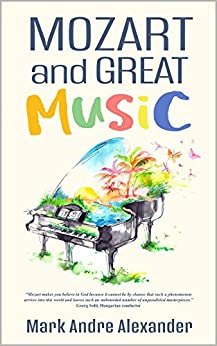 Mozart and Great Music (A Lifetime of Learning Book 4) by [Alexander, Mark Andre]