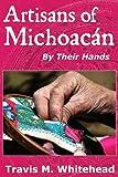 Artisans of Michoacán, Travis M. Whitehead, 0985737700