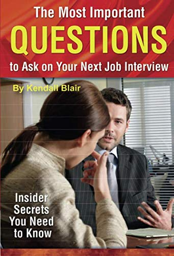The Most Important Questions to Ask on Your Next Interview: Insider Secrets You Need to Know