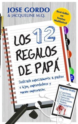 Read Online Los 12 Regalos de Papá: Dedicado a Padres e Hijos, Emprendedores y Nuevos Empresarios (Spanish Edition) ebook