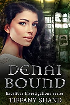 Denai Bound: Urban fantasy mystery series: (Witch urban fantasy mystery romance (Excalibar Investigations Series) by [Shand, Tiffany]