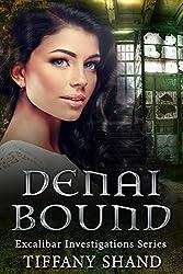 Denai Bound: Urban fantasy mystery series: (Witch urban fantasy mystery romance (Excalibar Investigations Series)