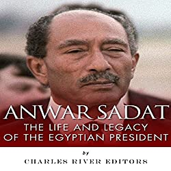Anwar Sadat: The Life and Legacy of the Egyptian President
