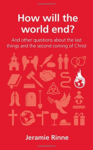 How Will The World End   And Other Questions About The Last Things And The Second Coming Of Christ  Questions Christians Ask