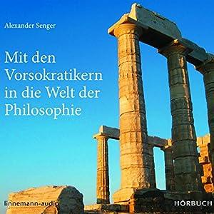 Mit den Vorsokratikern in die Welt der Philosophie Hörbuch