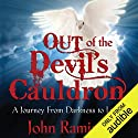 Out of the Devil's Cauldron: A Journey from Darkness to Light Hörbuch von John Ramirez Gesprochen von: Steven Menasche