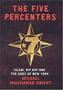 The Five Percenters: Islam, Hip-hop and the Gods of New York by Michael Muhammad Knight (May 15,2007)