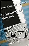 Organizações Virtuais: Um modelo de organização da pós-modernidade (Portuguese Edition)