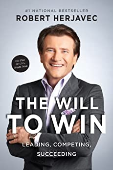 The Will To Win: Leading, Competing, Succeeding by [Herjavec, Robert]