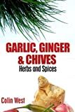 Herbs and Spices - Ginger, Garlic and Chives, Colin West, 1478208015