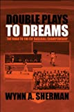 Double Plays to Dreams, Wynn A. Sherman, 1608364275