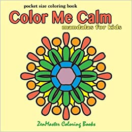 Amazon Pocket Size Coloring Book Color Me Calm Mandalas For Kids Travel Books Volume 4 9781548258078 ZenMaster