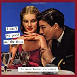 I Can't Be Good All the Time, Anne Taintor, 0811841405