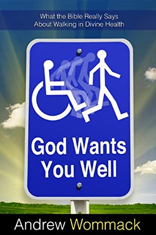 God Wants You Well: What the Bible Really Says About Walking in Divine Health (Walking Gods Earth)