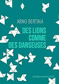 Des lions comme des danseuses par Arno Bertina