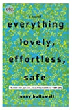 Image of Everything Lovely, Effortless, Safe: A Novel