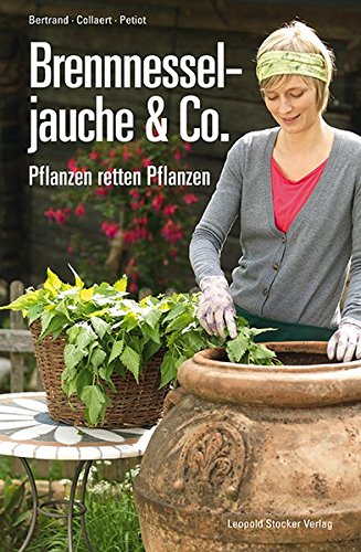 Brennnesseljauche & Co.: Pflanzen retten Pflanzen