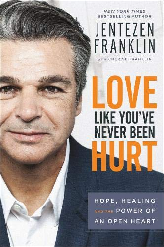 Love Like You've Never Been Hurt: Hope, Healing and the Power of an Open Heart (Love Open The Door To Your Heart)