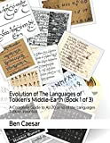 Evolution of The Languages of Tolkien's Middle-Earth (Book 1 of 3): A Complete Guide to All 20 or so of the Languages Tolkien Invented