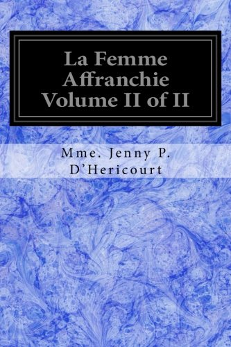 Read Online La Femme Affranchie Volume II of II: Reponse A MM. Michelet, Proudhon, E. De Giarardin, A. Comte Et aux Autres Novateurs Modernes (French Edition) ebook