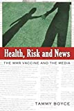 Health, Risk and News: The MMR Vaccine and the Media (Media and Culture)
