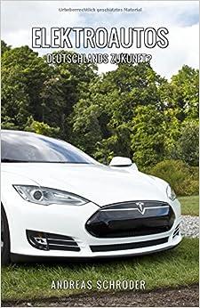 Elektroautos - Deutschlands Zukunft? (German Edition)
