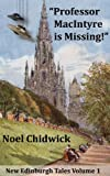 """Professor MacIntyre is Missing!"" (New Myths and Legends of Edinburgh Book 1)"