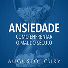 Ansiedade: Como enfrentar o mal do século - Para filhos e alunos [Anxiety: How to Deal with the Evil of the Century: For Children and Students] Audiobook by Augusto Cury Narrated by Anieli Talon