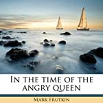 In the Time of the Angry Queen | Mark Frutkin