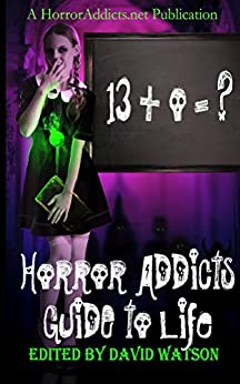 Horror Addicts Guide to Life by [Rich, Emerian, Carlson, Jeff, Hausman, Willo, Hill, Laurel, Neal, Sapphire, Battestella, Kristin, Shaurette, Dan, Roulo, H.E., Royce, Eden]