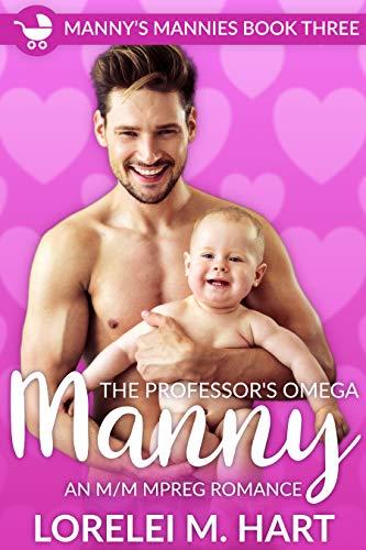 The Professor's Omega Manny: An M/M Mpreg Romance (Manny's Mannies Book 3) by [Hart, Lorelei M.]