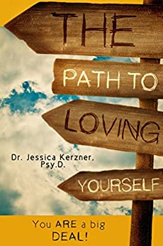 The Path To Loving Yourself: You ARE a big DEAL! (Healing Acts For Life Book 1) by [Kerzner, Jessica]