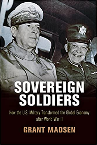 Sovereign-Soldiers:-How-the-U.S.-Military-Transformed-the-Global-Economy-after-World-War-II