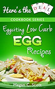 Low Carb Egg Cookbook: Eggciting Low Carb Egg Recipes (Here's the Deal - Healthy Weight Loss and Fat Burning Book 2)