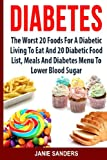 DIABETES: The Worst 20 Foods For Diabetes To Eat And the Best 20 Diabetic Food List, Meals And Diabetes Menus To Lower Your Blood Sugar ... blood sugar,sugar detox) (Volume 2)