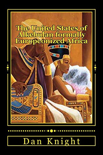 The United States of Alkebulan formally Europeonized Africa: Time for the Land to the Hand Movement (Mine It Make Sell It Give it away) (Volume 1) by Knight Sr Mfc Dan Edward