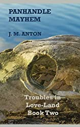 Panhandle Mayhem: Troubles in Love-Land Book Two by J. M. Anton (2015-09-19)
