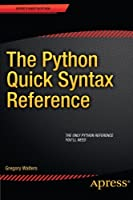 The Python Quick Syntax Reference Front Cover