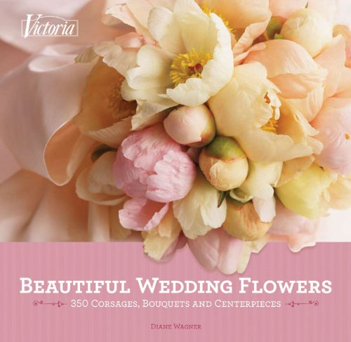 Beautiful Wedding Flowers: More than 300 Corsages, Bouquets, and