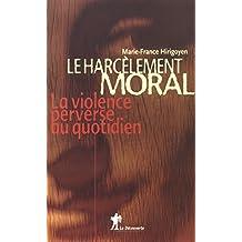 Le harcèlement moral: La violence perverse au quotidien