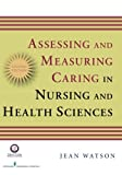Assessing and Measuring Caring in Nursing and Health Science: Second Edition (Watson, Assessing and Measuring Caring in Nursing and Health Science)