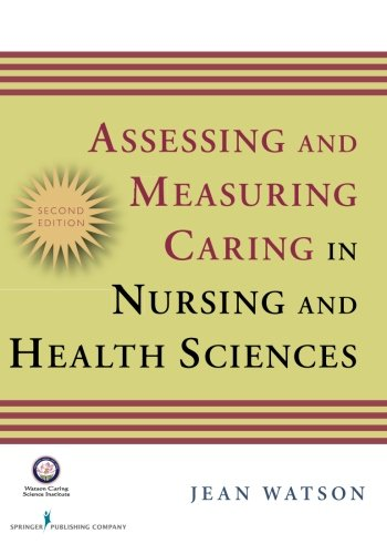 Assessing and Measuring Caring in Nursing and Health Science: Second Edition (Watson, Assessing and Measuring Caring in Nursing and Health Science) by Brand: Springer Publishing Company