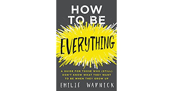 How to be everything a guide for those who still dont know what how to be everything a guide for those who still dont know what they want to be when they grow up livros na amazon brasil 9780062566652 fandeluxe Image collections