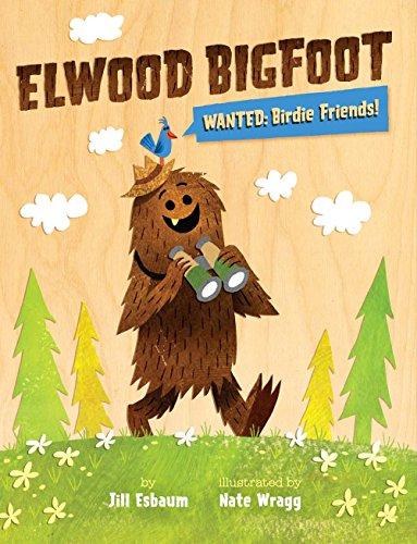Elwood Bigfoot: Wanted: Birdie Friends! (Elwood Pops)