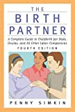 The Birth Partner - Revised 4th Edition: A Complete Guide to Childbirth for Dads, Doulas, and All Other Labor Companions