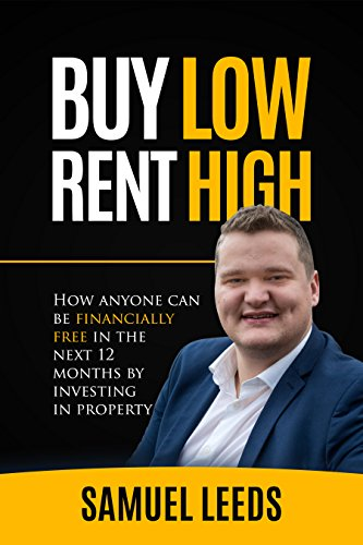 F.R.E.E Buy Low Rent High: How anyone can be financially free in the next 12 months by investing in property W.O.R.D