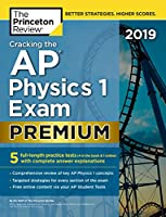 Cracking the AP Physics 1 Exam 2019, Premium Edition: 5 Practice Tests + Complete Content Review (College Test Preparation)